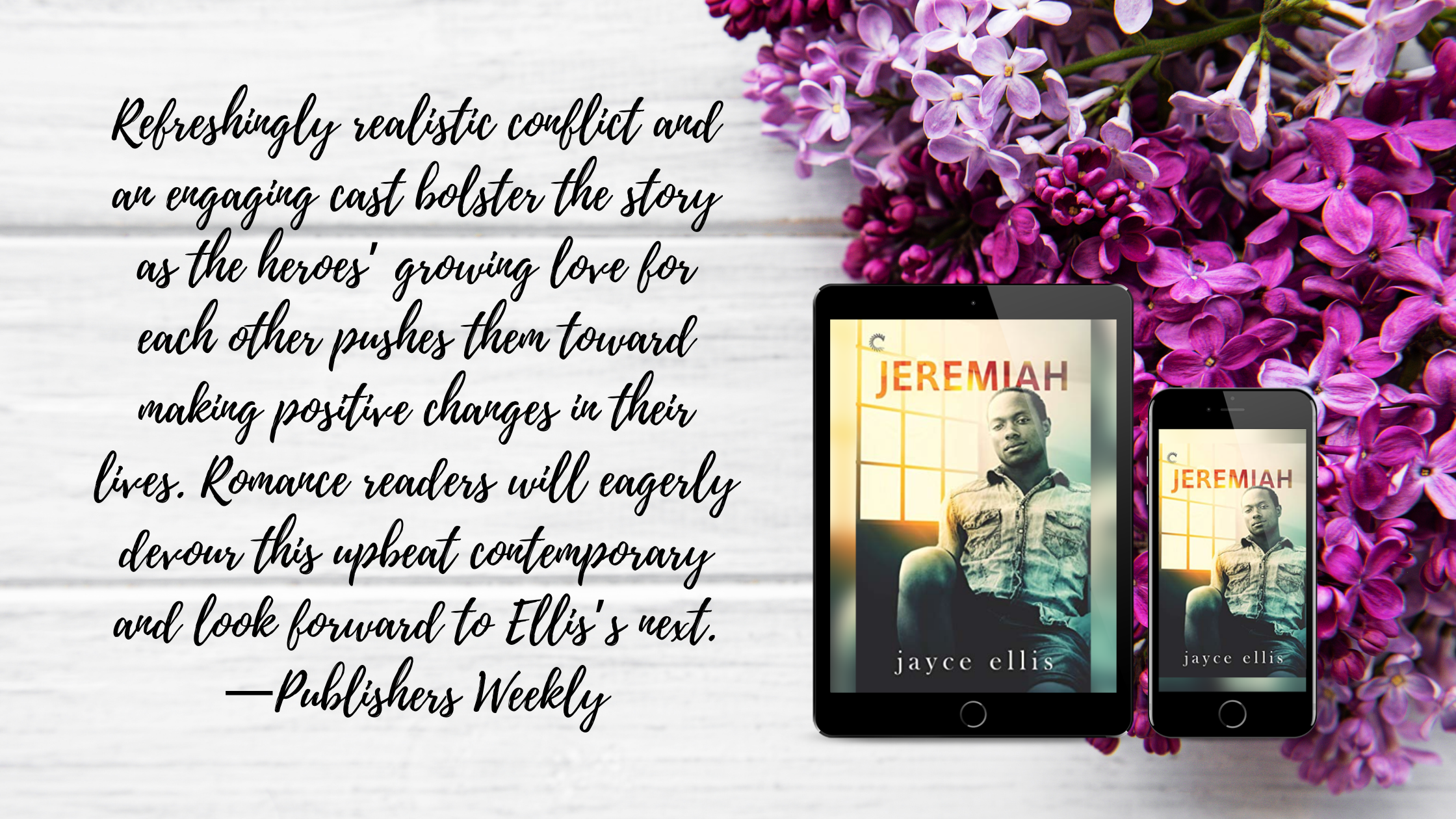 Cover of Jeremiah, by Jayce Ellis. Refreshingly realistic conflict and an engaging cast bolster the story as the heroes' growing love for each other pushes them toward making positive changes in their lives. Romance readers will eagerly devour this upbeat contemporary and look forward to Ellis's next.